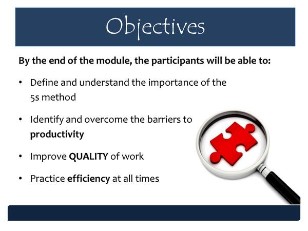 Objectives By the end of the module, the participants will be able to      Define and understand the importance of the 5s ...