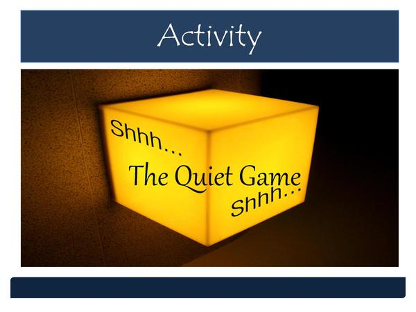 Activity  The Quiet Game
