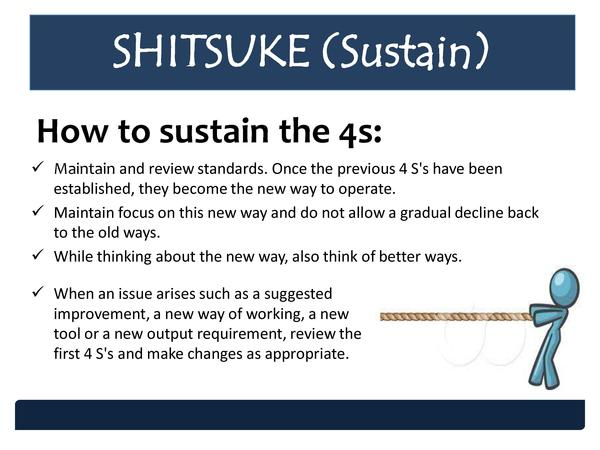 SHITSUKE  Sustain  How to sustain the 4s      Maintain and review standards. Once the previous 4 S s have been established...