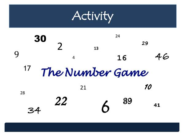 Activity 30  9  24  2  29  13  16  4  17  28  46  The Number Game 21 10  34  22  6  39  41