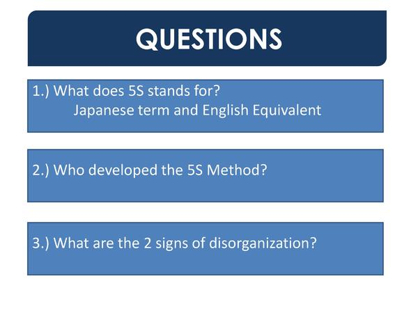 QUESTIONS 1.  What does 5S stands for  Japanese term and English Equivalent  2.  Who developed the 5S Method   3.  What ar...