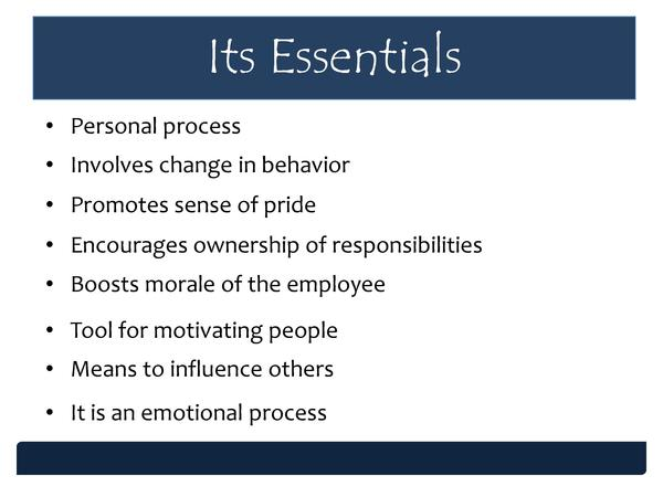 Its Essentials     Personal process     Involves change in behavior     Promotes sense of pride     Encourages ownership o...