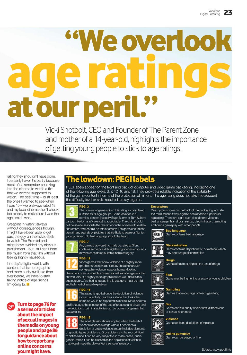 Vodafone Digital Parenting  23     We overlook  age ratings  at our peril.     Vicki Shotbolt, CEO and Founder of The Pare...