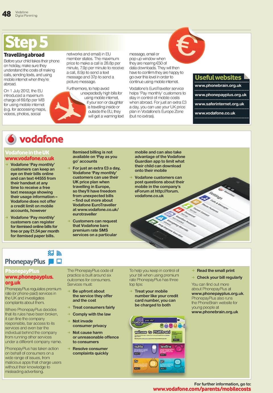 48  Vodafone Digital Parenting  Step 5  Travelling abroad  Before your child takes their phone on holiday, make sure they ...