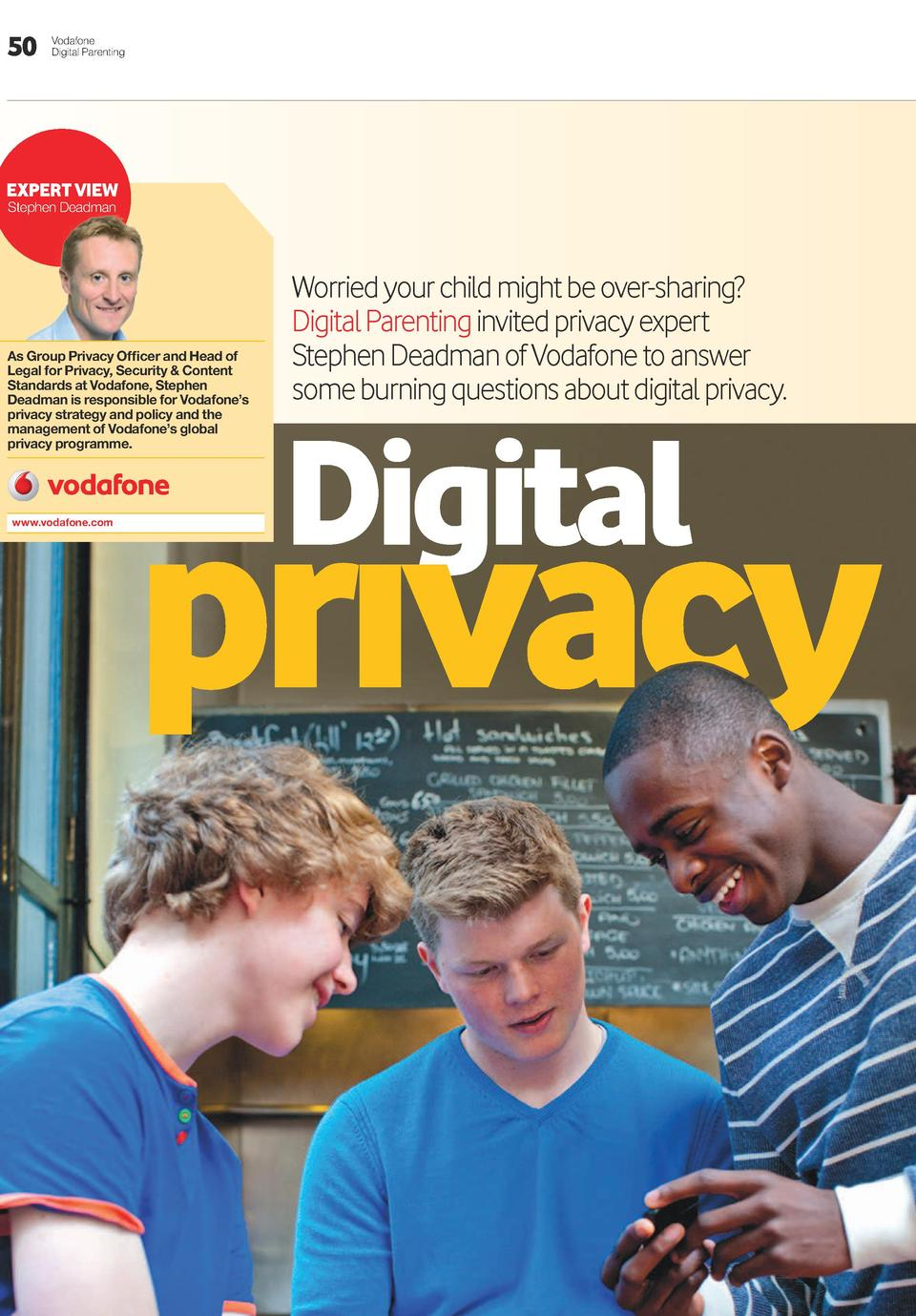 50  Vodafone Digital Parenting  exPeRT VIeW Stephen Deadman  As Group Privacy Officer and Head of Legal for Privacy, Secur...