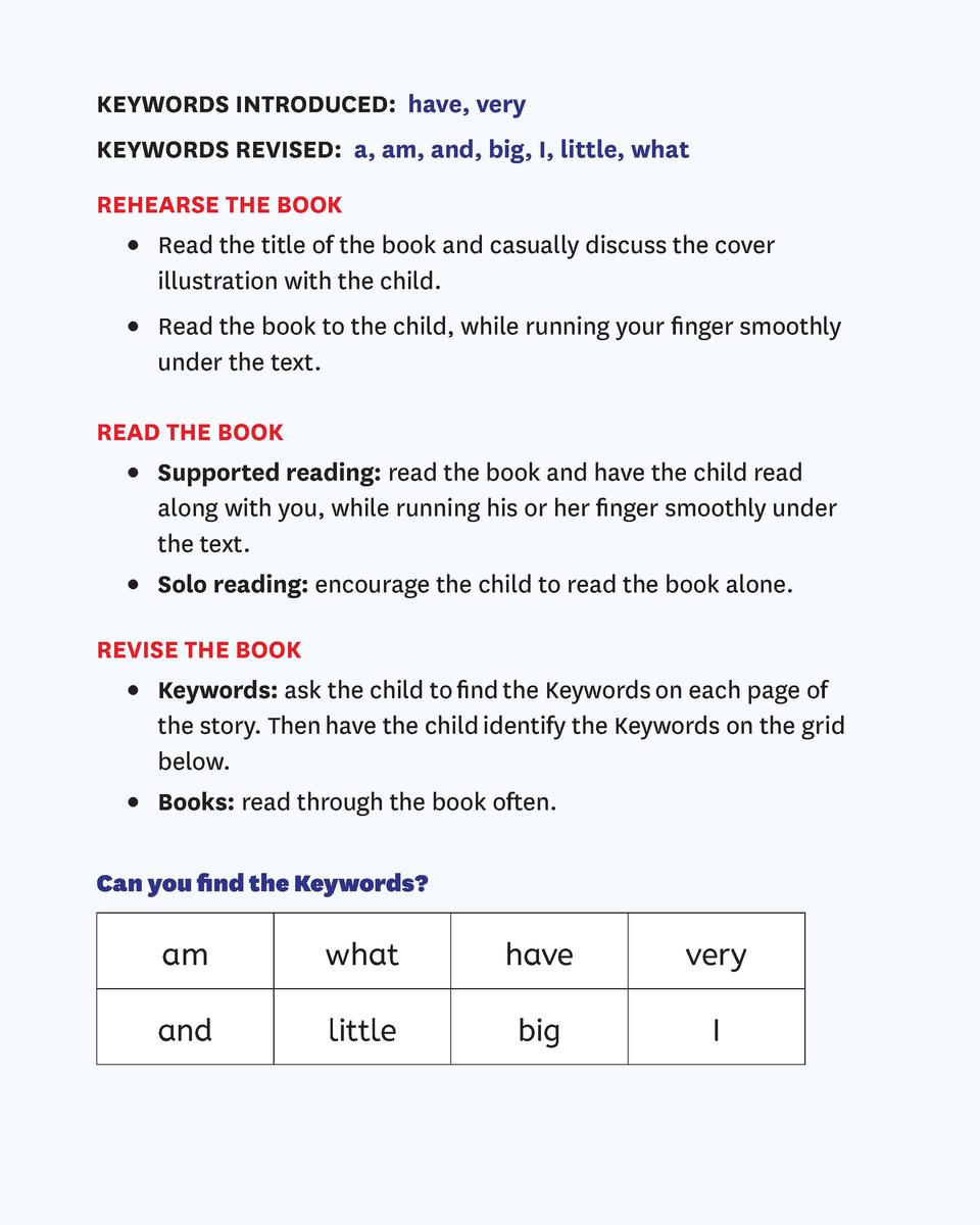 KEYWORDS INTRODUCED  have, very KEYWORDS REVISED  a, am, and, big, I, little, what REHEARSE THE BOOK      Read the title o...
