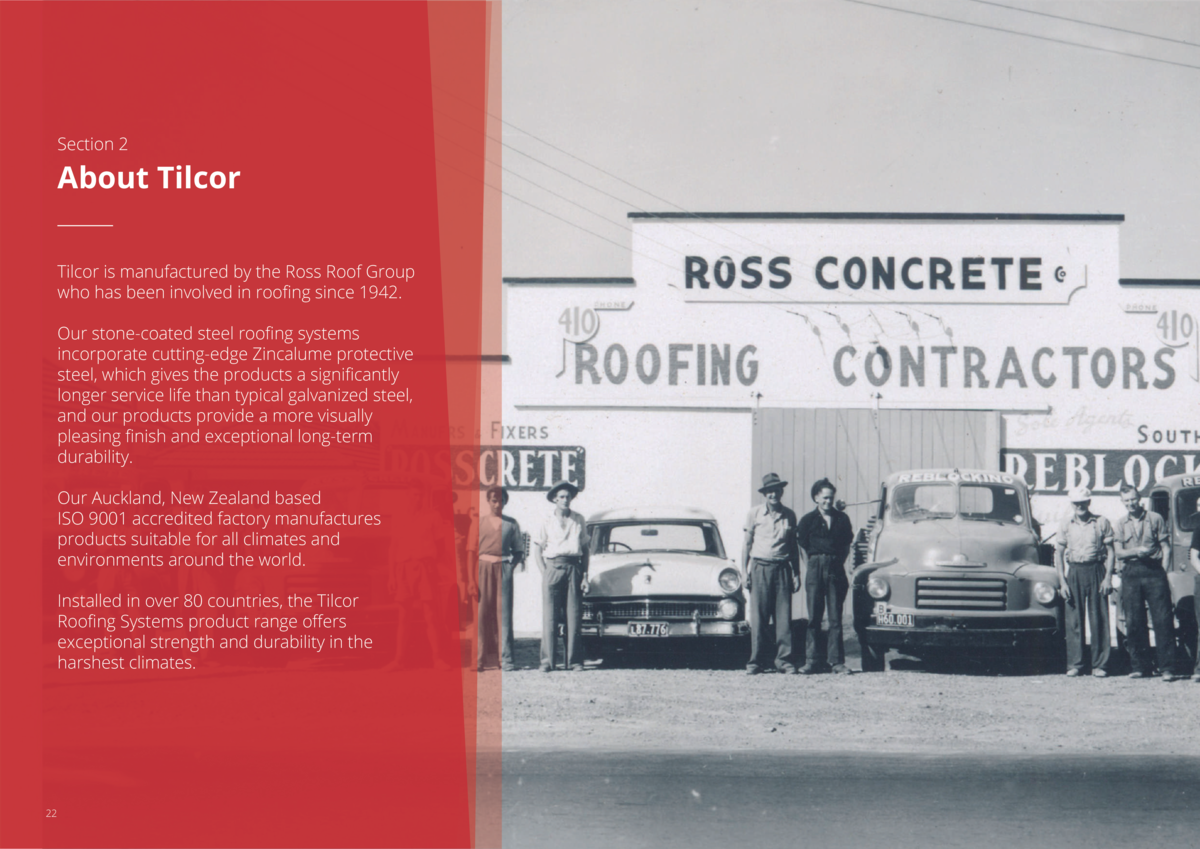 Section 2  About Tilcor Tilcor is manufactured by the Ross Roof Group who has been involved in roofing since 1942. Our sto...