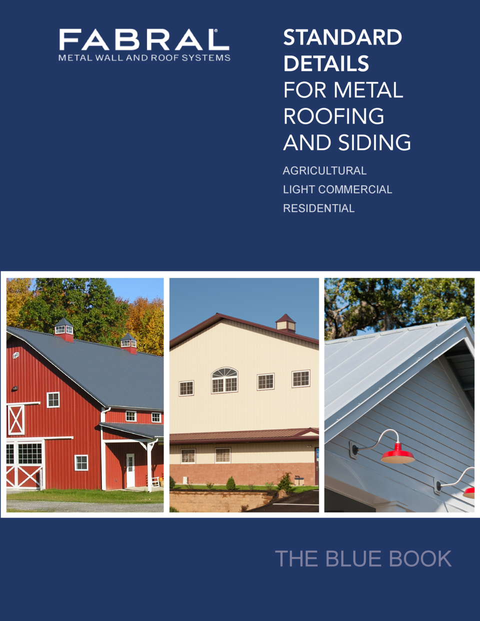 STANDARD DETAILS FOR METAL ROOFING AND SIDING AGRICULTURAL LIGHT COMMERCIAL RESIDENTIAL  THE BLUE BOOK