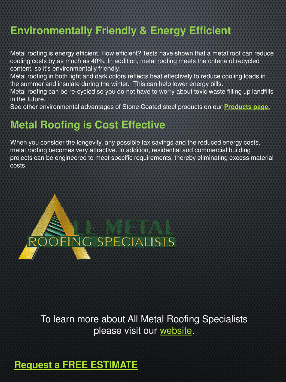 Environmentally Friendly   Energy Efficient Metal roofing is energy efficient. How efficient  Tests have shown that a meta...