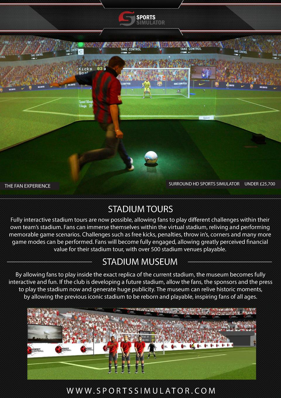 THE FAN EXPERIENCE  SURROUND HD SPORTS SIMULATOR  UNDER   25,700  STADIUM TOURS Fully interactive stadium tours are now po...