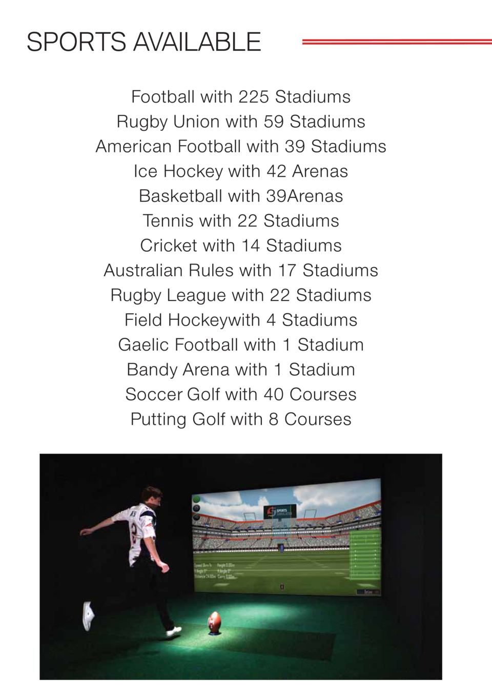 SPORTS AVAILABLE Football with 225 Stadiums Rugby Union with 59 Stadiums American Football with 39 Stadiums Ice Hockey wit...