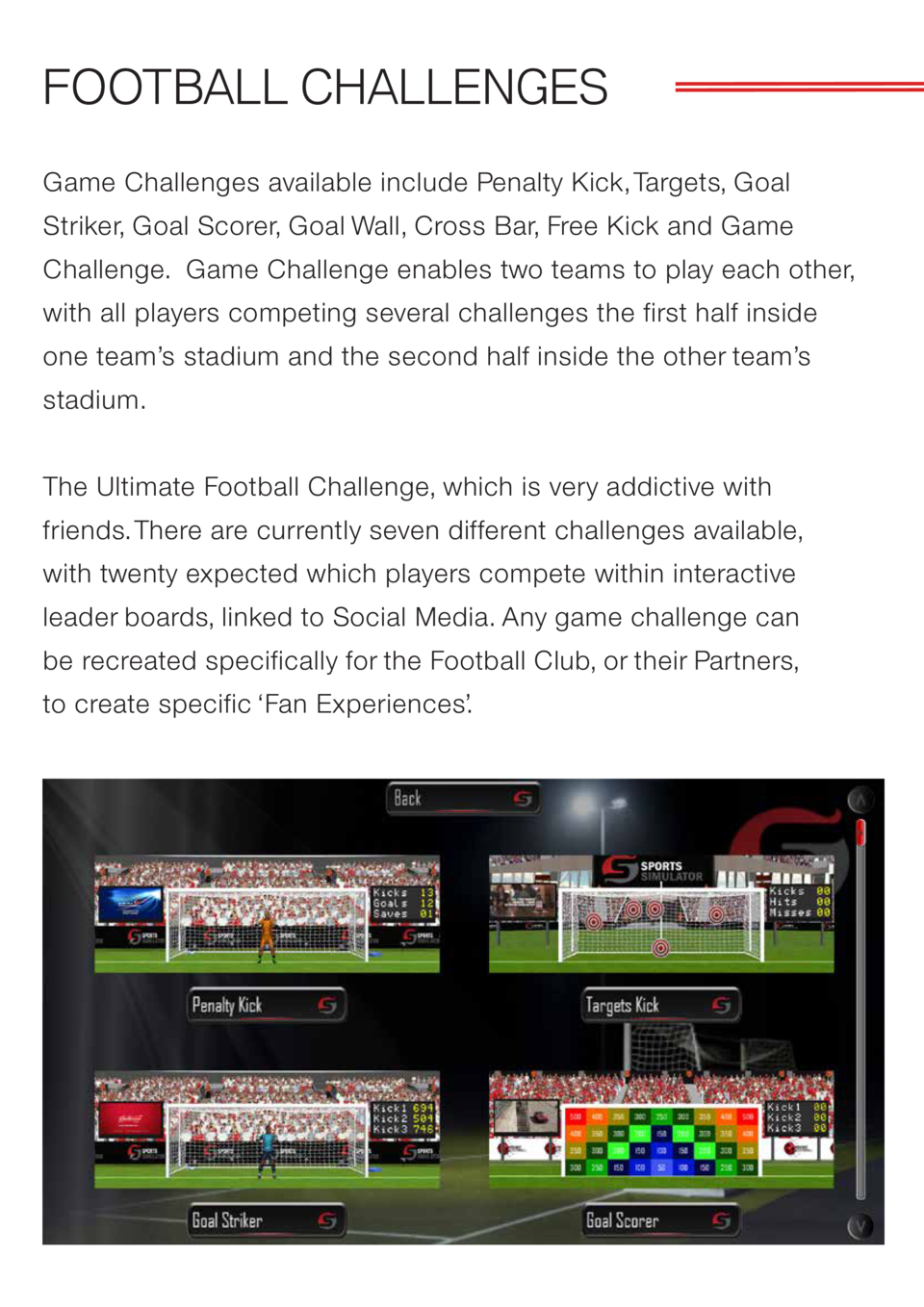 FOOTBALL CHALLENGES Game Challenges available include Penalty Kick, Targets, Goal Striker, Goal Scorer, Goal Wall, Cross B...