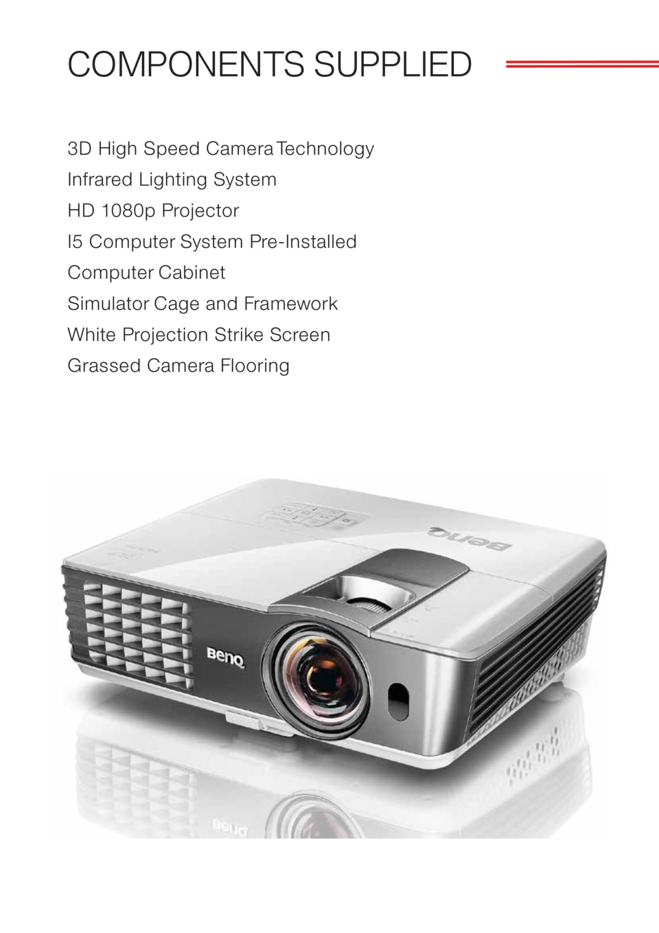 COMPONENTS SUPPLIED 3D High Speed Camera Technology Infrared Lighting System HD 1080p Projector I5 Computer System Pre-Ins...