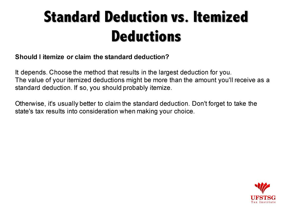Standard Deduction vs. Itemized Deductions Should I itemize or claim the standard deduction  It depends. Choose the method...