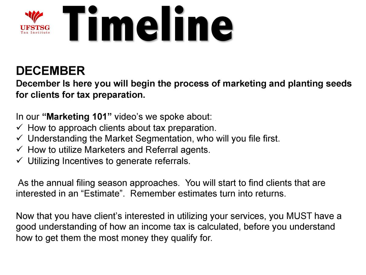 Timeline DECEMBER December Is here you will begin the process of marketing and planting seeds for clients for tax preparat...