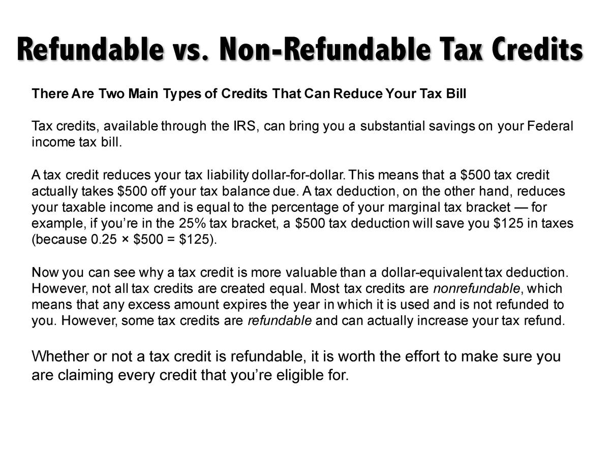 Refundable vs. Non-Refundable Tax Credits There Are Two Main Types of Credits That Can Reduce Your Tax Bill Tax credits, a...
