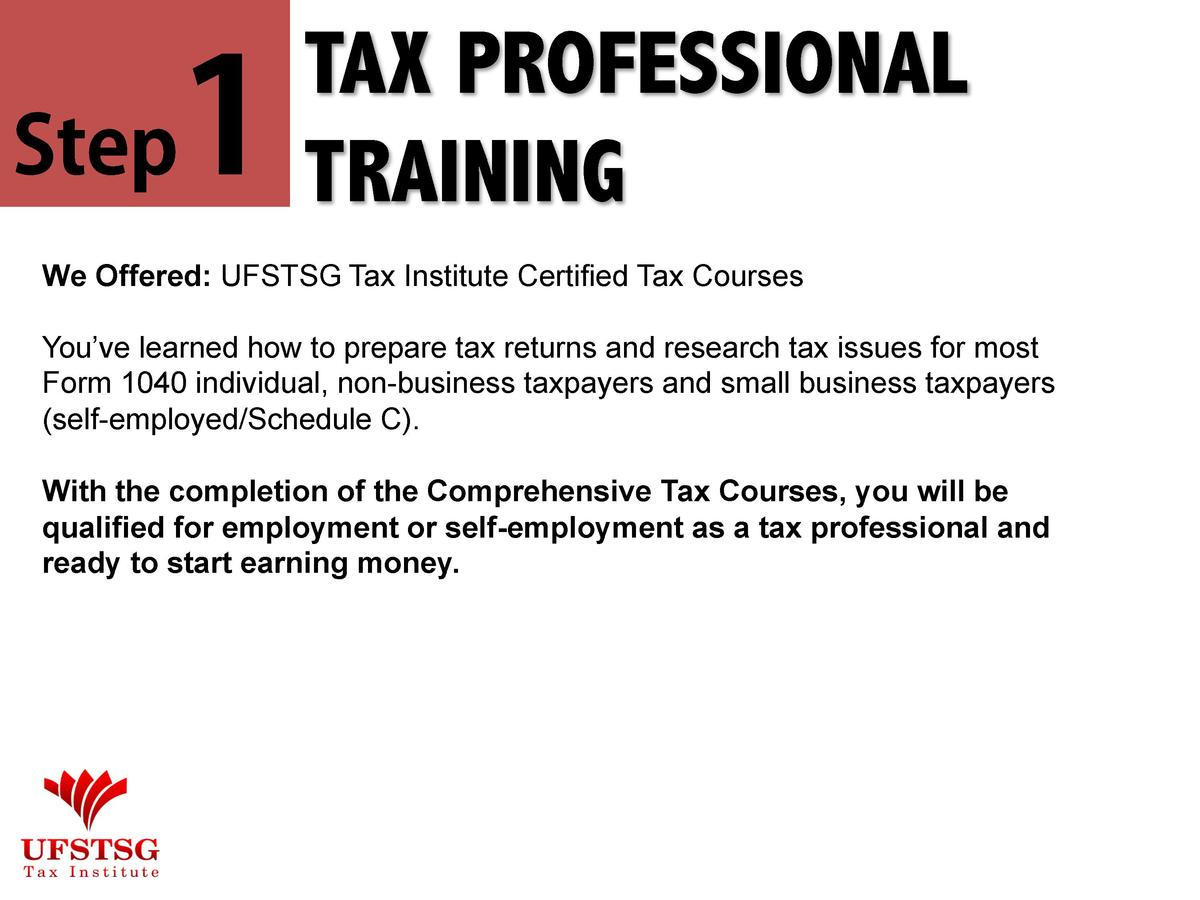 Step  1  TAX PROFESSIONAL TRAINING  We Offered  UFSTSG Tax Institute Certified Tax Courses You   ve learned how to prepare...
