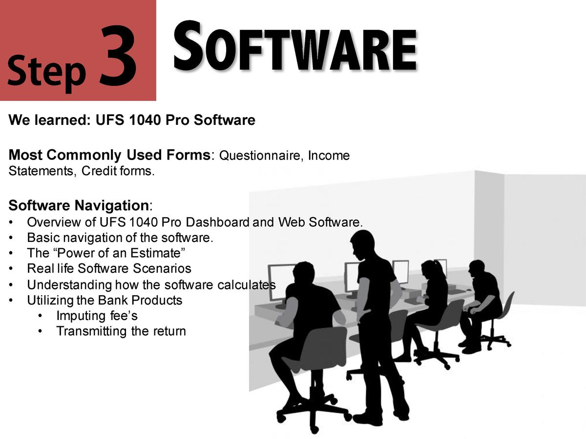 SOFTWARE Step 3 We learned  UFS 1040 Pro Software Most Commonly Used Forms  Questionnaire, Income Statements, Credit forms...