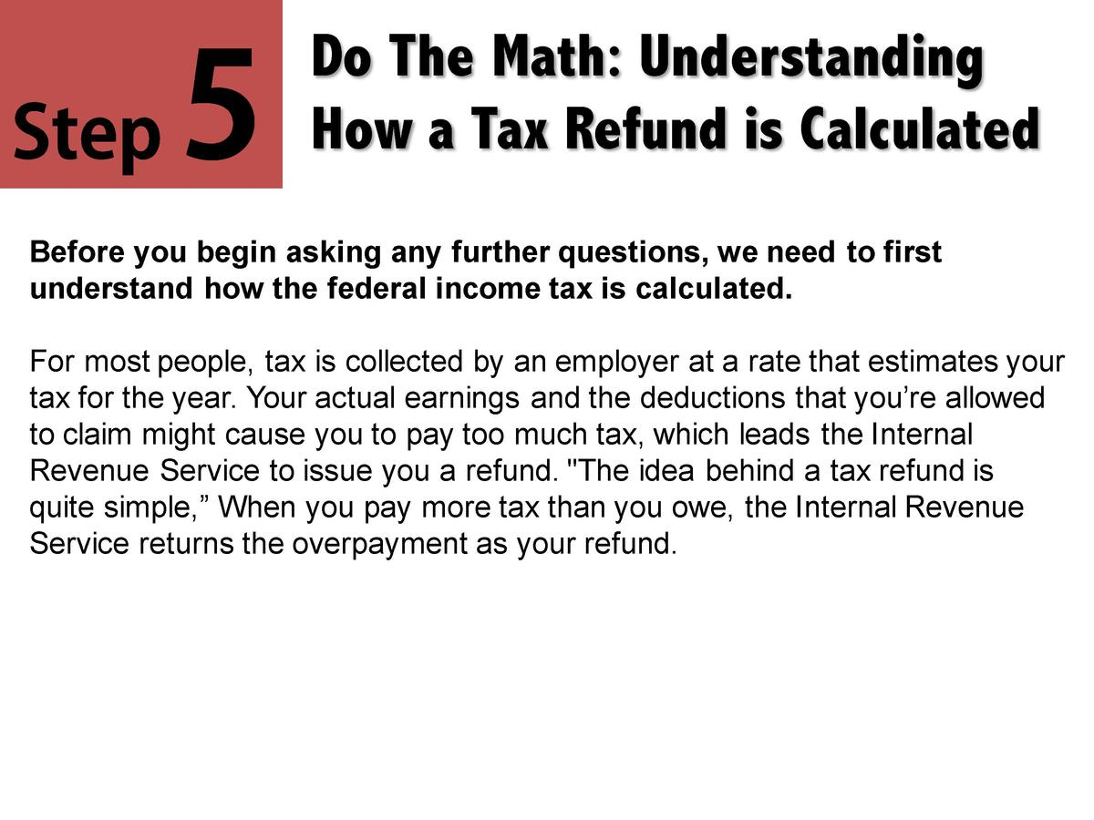 Step  5  Do The Math  Understanding How a Tax Refund is Calculated  Before you begin asking any further questions, we need...