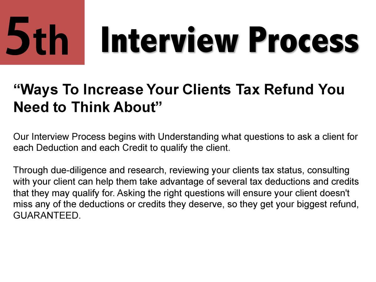 5th  Interview Process     Ways To Increase Your Clients Tax Refund You Need to Think About    Our Interview Process begin...