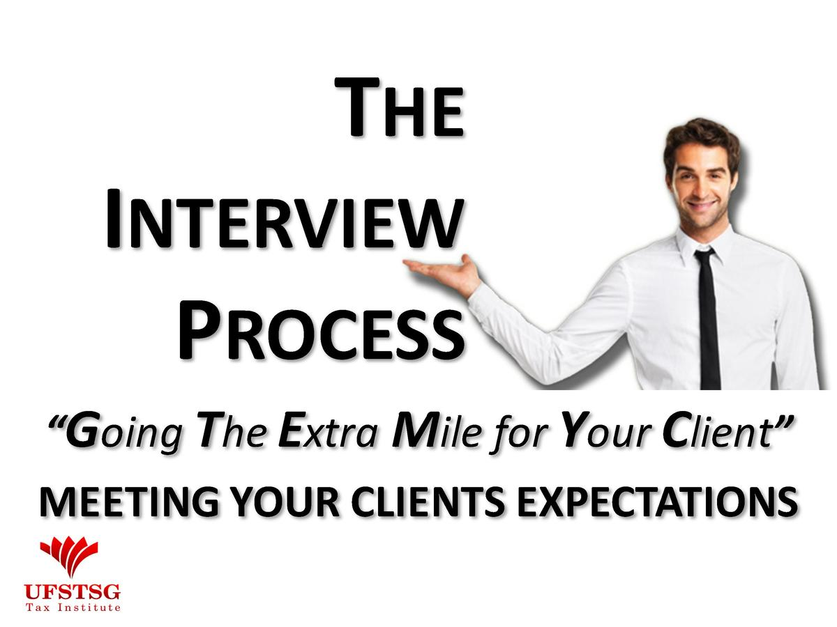 THE   INTERVIEW  PROCESS    Going The Extra Mile for Your Client    MEETING YOUR CLIENTS EXPECTATIONS
