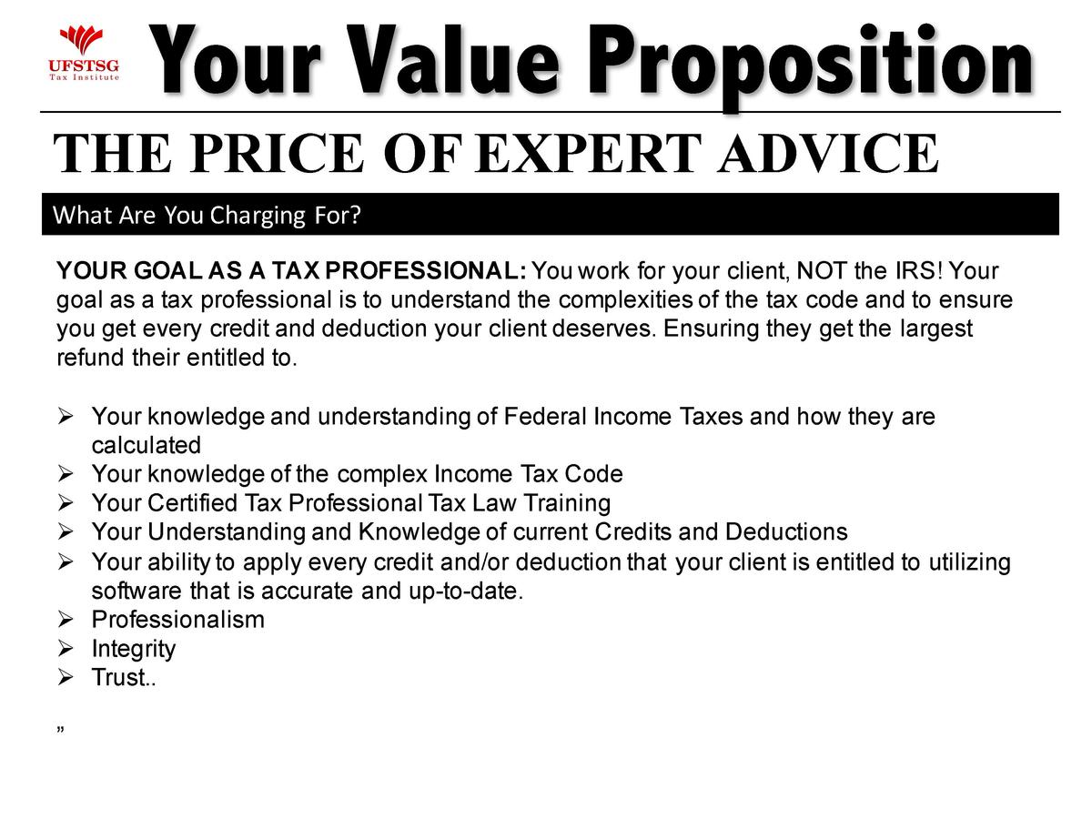 Your Value Proposition THE PRICE OF EXPERT ADVICE What Are You Charging  For  YOUR GOAL AS A TAX PROFESSIONAL  You work fo...