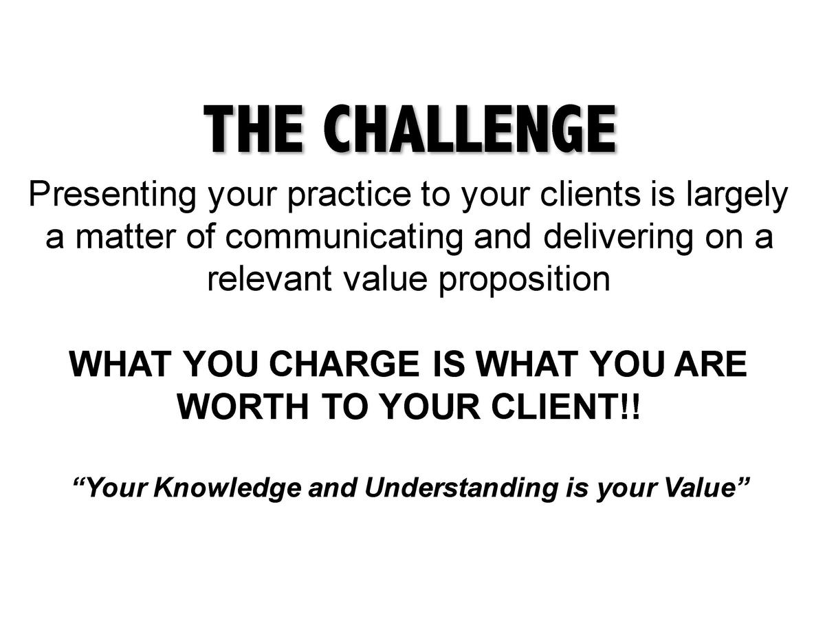 THE CHALLENGE Presenting your practice to your clients is largely a matter of communicating and delivering on a relevant v...