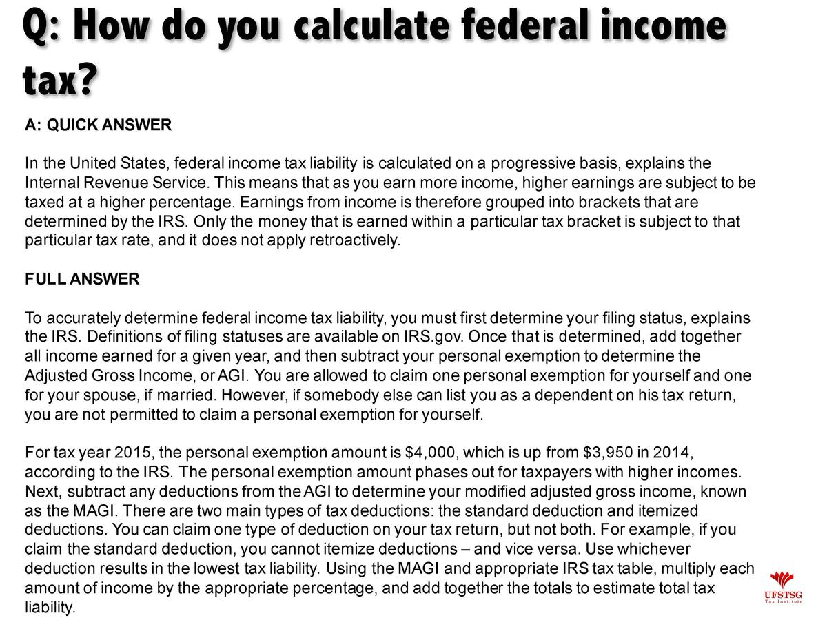 Q  How do you calculate federal income tax  A  QUICK ANSWER In the United States, federal income tax liability is calculat...