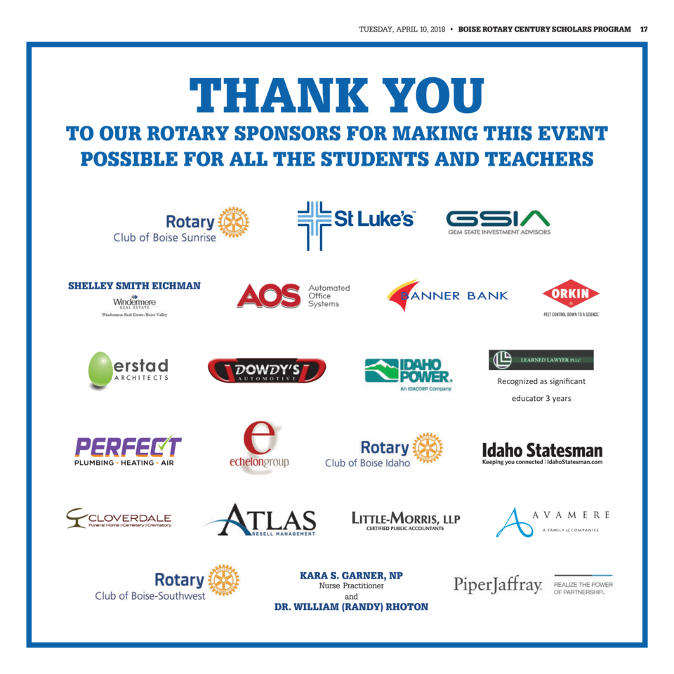 TUESDAY, APRIL 10, 2018     BOISE ROTARY CENTURY SCHOLARS PROGRAM  THANK YOU  TO OUR ROTARY SPONSORS FOR MAKING THIS EV...