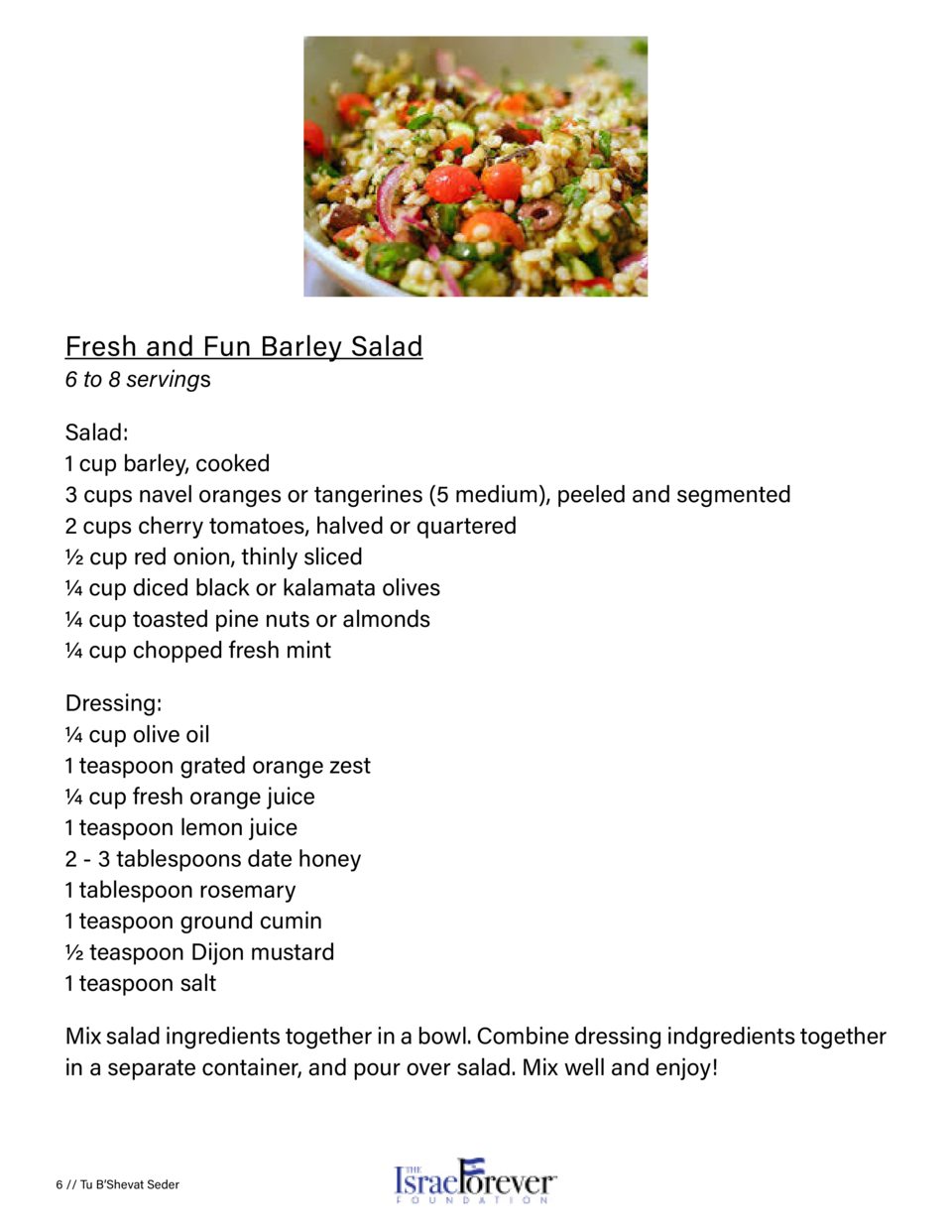 Fresh and Fun Barley Salad 6 to 8 servings  Salad  1 cup barley, cooked 3 cups navel oranges or tangerines  5 medium , pee...