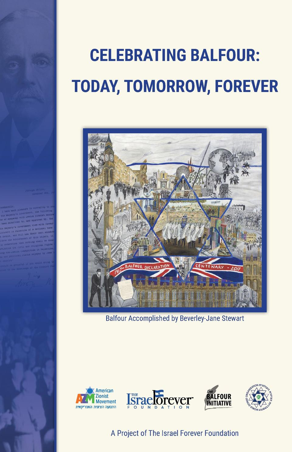 CELEBRATING BALFOUR  TODAY, TOMORROW, FOREVER  Balfour Accomplished by Beverley-Jane Stewart  A Project of The Israel Fore...