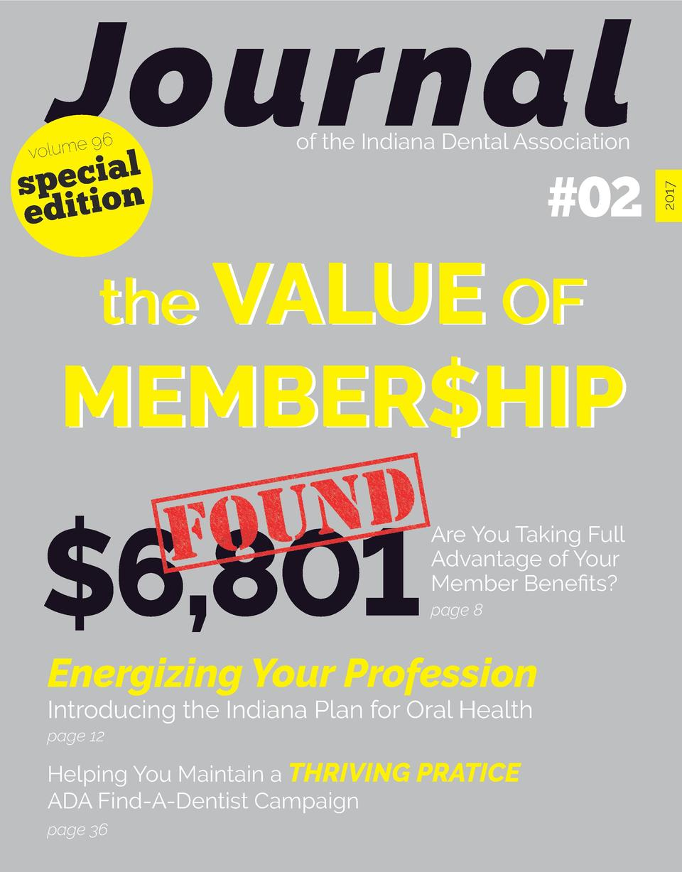 Journal  l a i c e sp on e d it i  of the Indiana Dental Association   02  the VALUE OF  MEMBER HIP   6,801  Are You Takin...