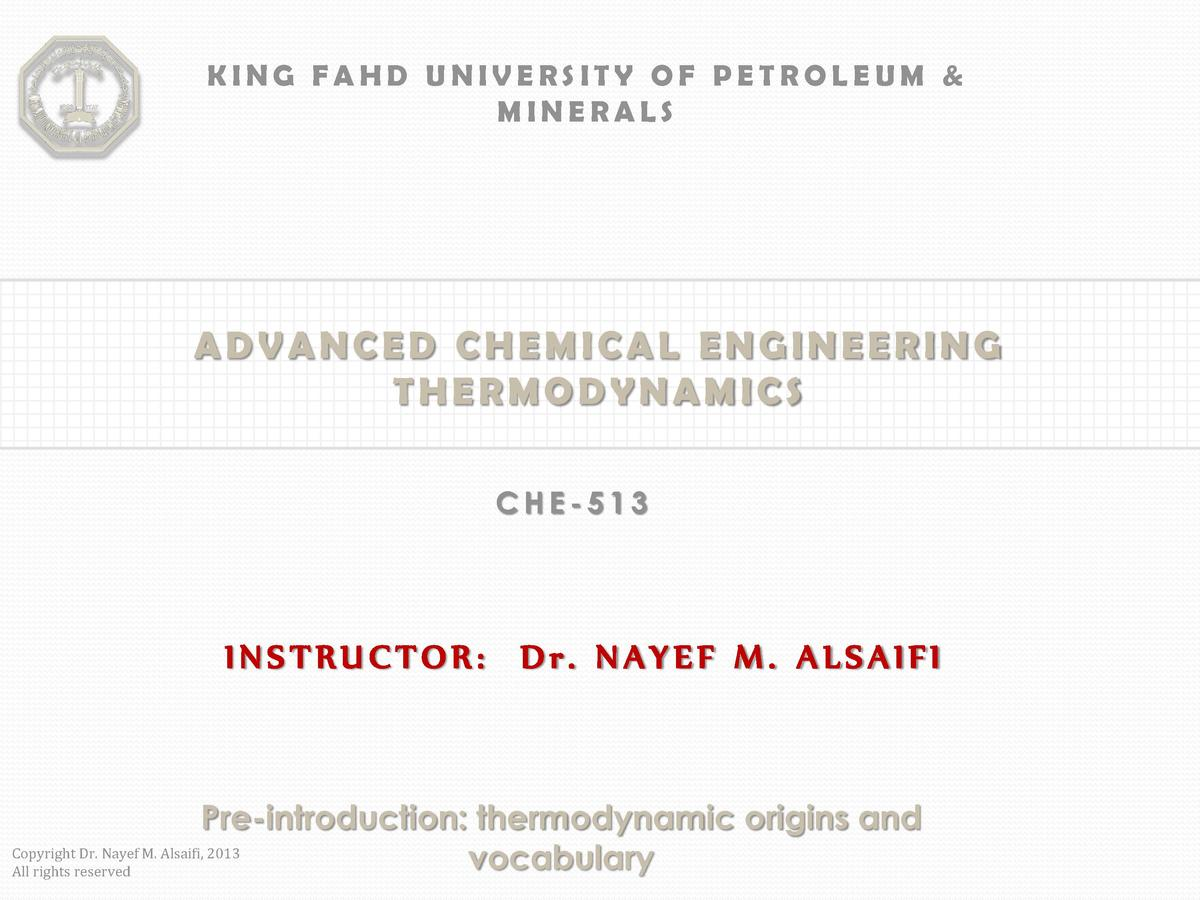 KING FAHD UNIVERSITY OF PETROLEUM   MINERALS  ADVANCED CHEMICAL ENGINEERING THERMODYNAMICS CHE-513  INSTRUCTOR  Dr. NAYEF ...