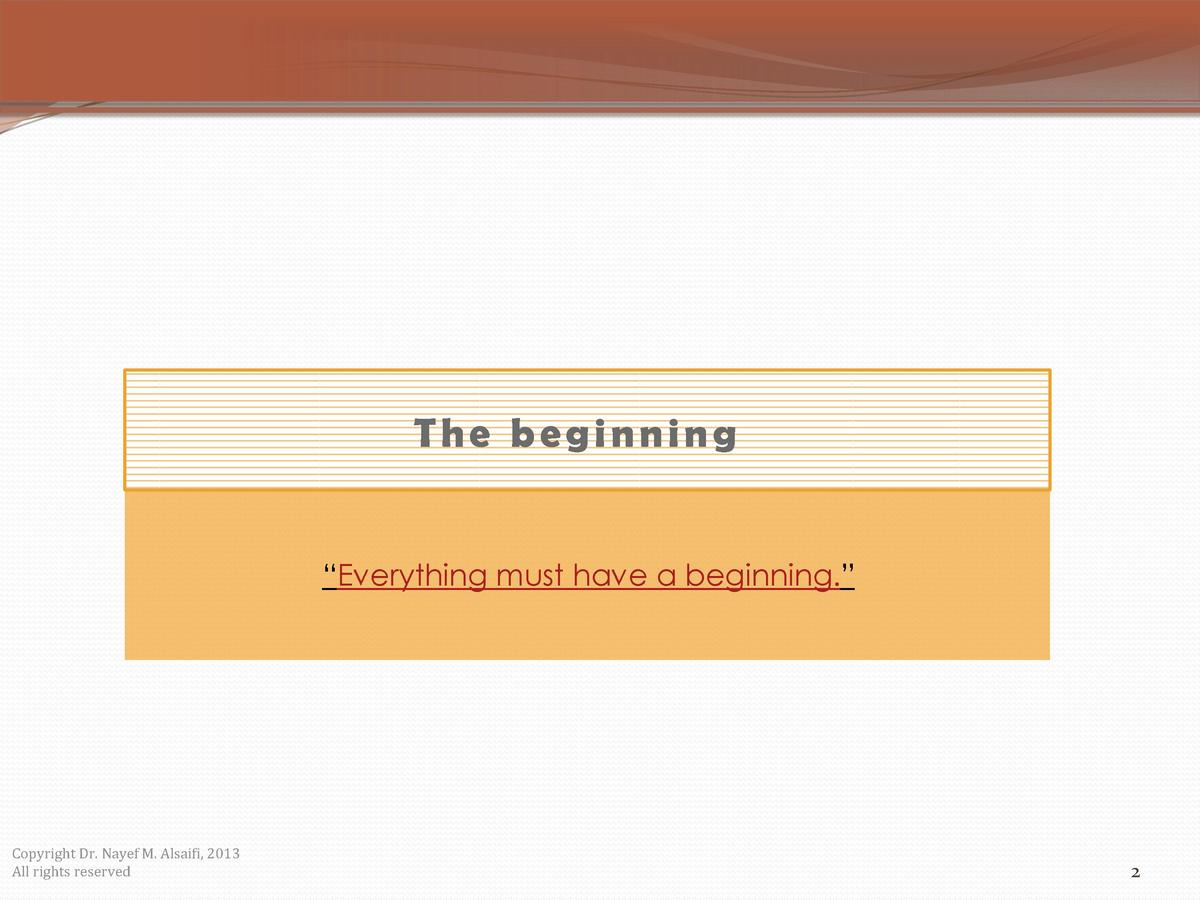 The beginning    Everything must have a beginning.     Copyright Dr. Nayef M. Alsaifi, 2013 All rights reserved  2