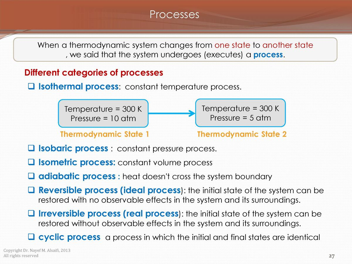 Processes When a thermodynamic system changes from one state to another state , we said that the system undergoes  execute...