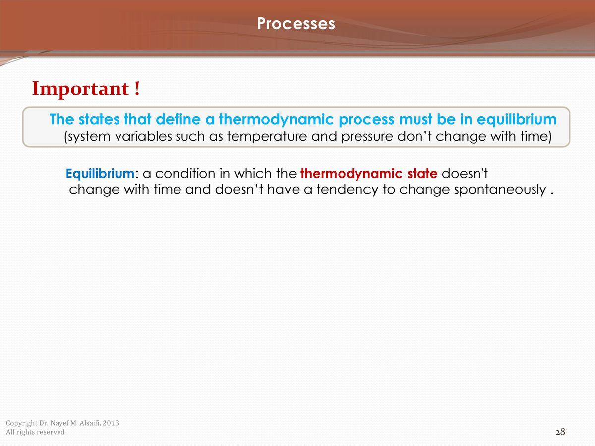 Processes  Important   The states that define a thermodynamic process must be in equilibrium  system variables such as tem...