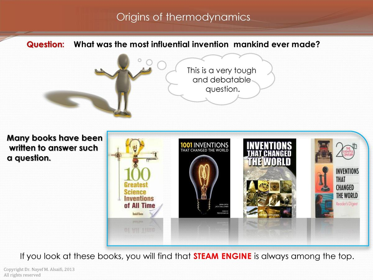 Origins of thermodynamics Question   What was the most influential invention mankind ever made  This is a very tough and d...