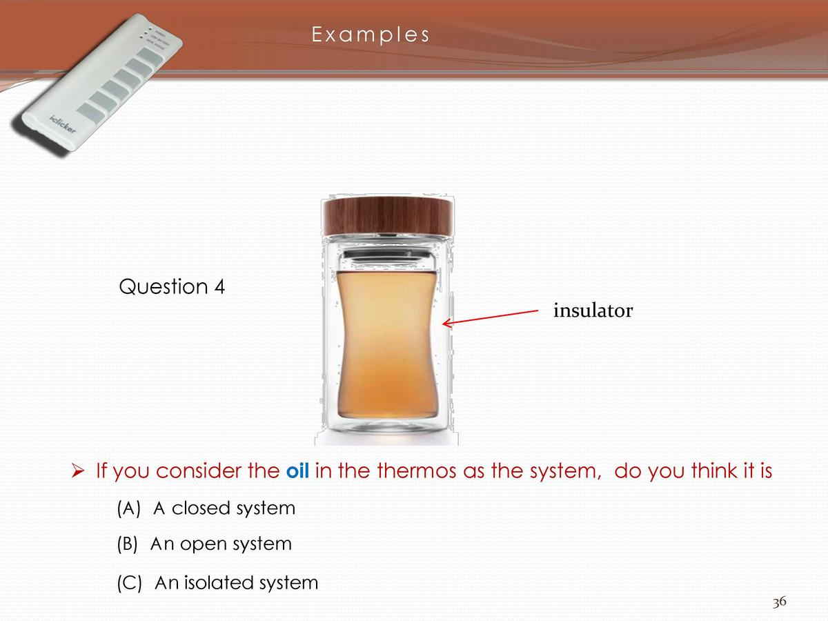 Examples  Question 4 insulator      If you consider the oil in the thermos as the system, do you think it is  A  A closed ...