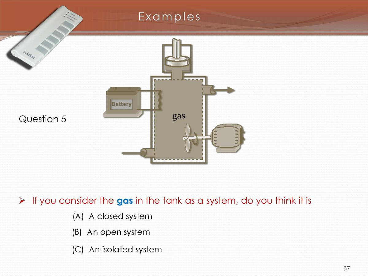 Examples  gas  Question 5      If you consider the gas in the tank as a system, do you think it is  A  A closed system  B ...