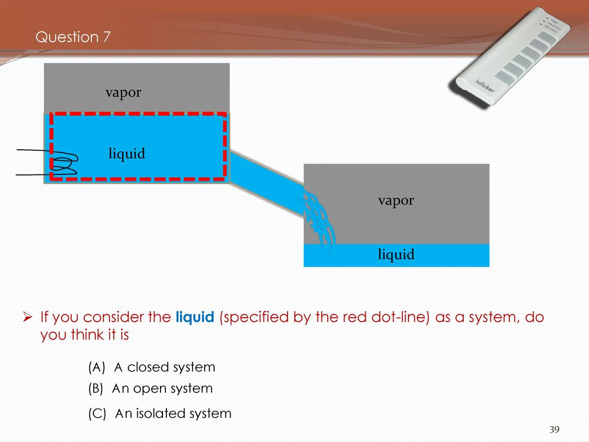 Question 7  vapor  liquid vapor  liquid      If you consider the liquid  specified by the red dot-line  as a system, do yo...