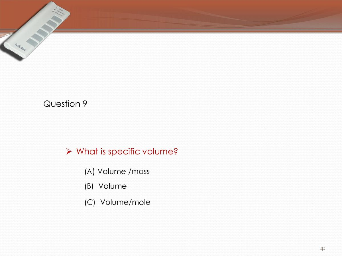 Question 9      What is specific volume   A  Volume  mass  B  Volume  C  Volume mole  41