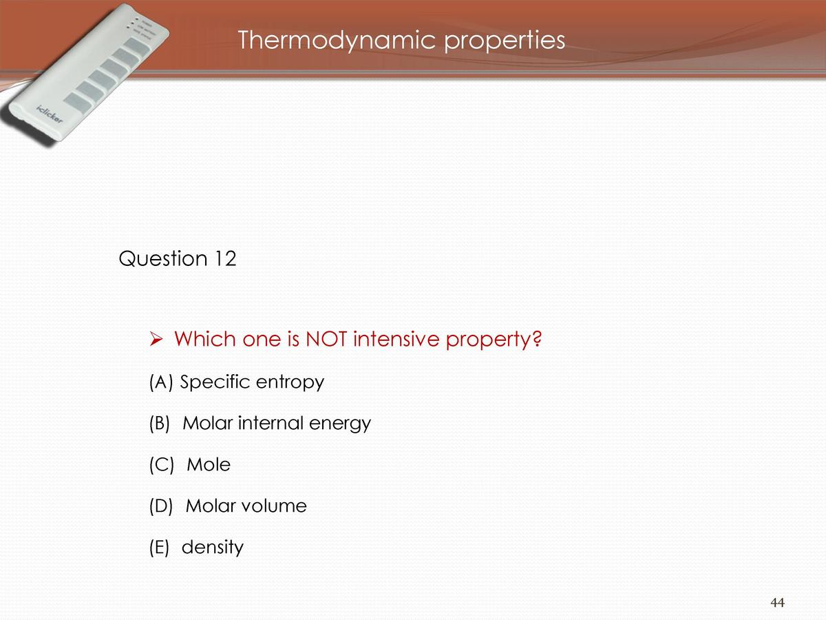 Thermodynamic properties  Question 12      Which one is NOT intensive property   A  Specific entropy   B  Molar internal e...