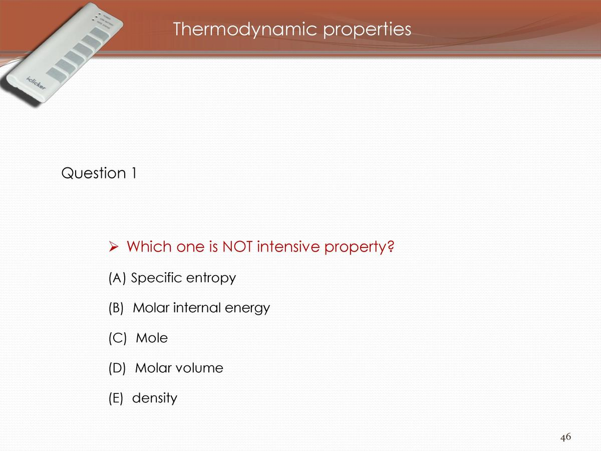 Thermodynamic properties  Question 1      Which one is NOT intensive property   A  Specific entropy   B  Molar internal en...