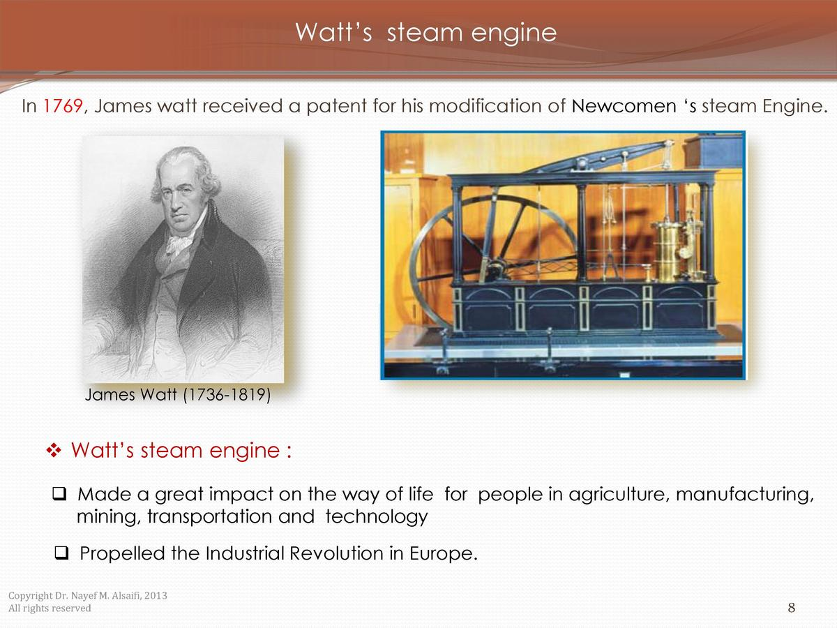 Watt   s steam engine In 1769, James watt received a patent for his modification of Newcomen    s steam Engine.  James Wat...