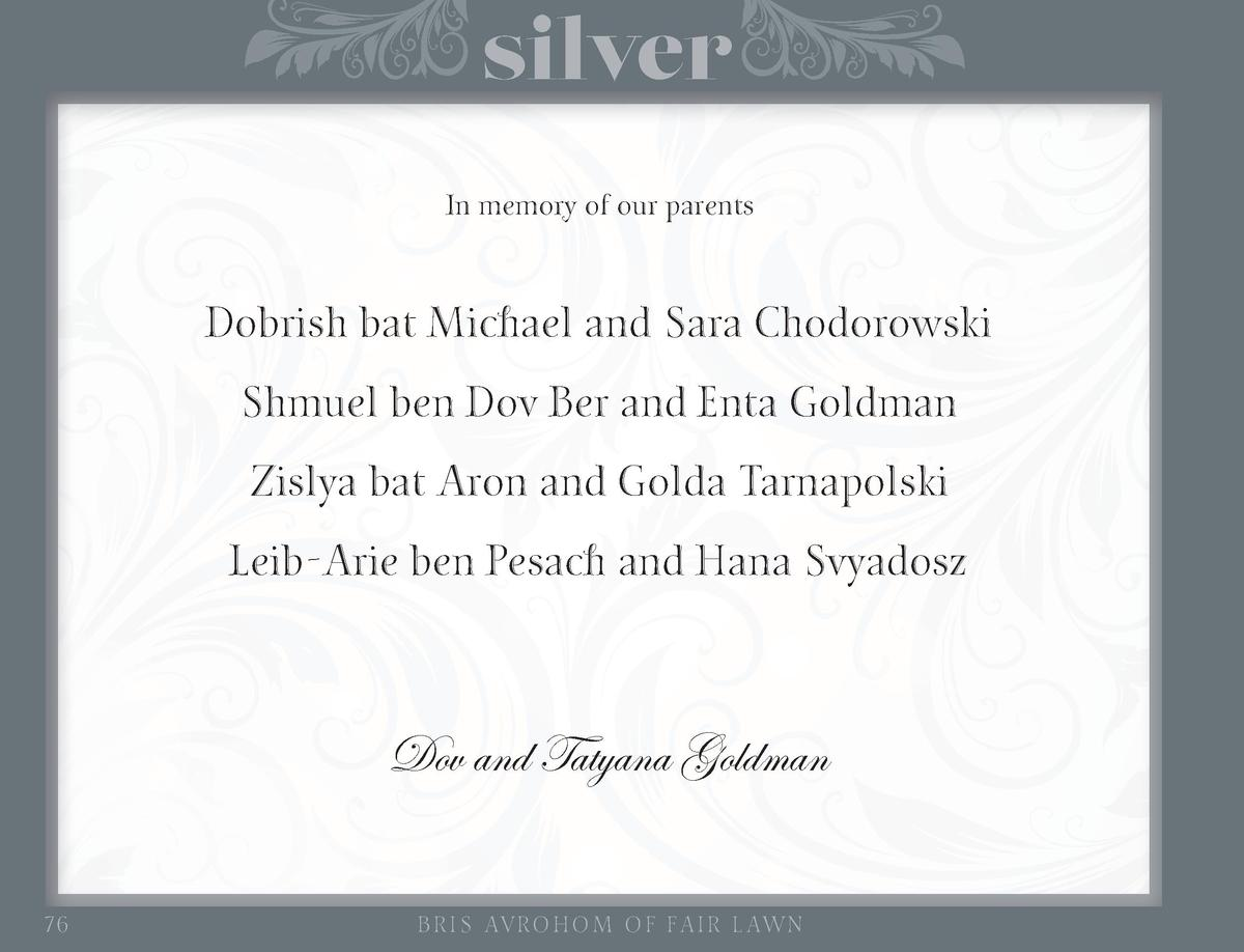 silver In memory of our parents  Dobrish bat Michael and Sara Chodorowski Shmuel ben Dov Ber and Enta Goldman Zislya bat A...