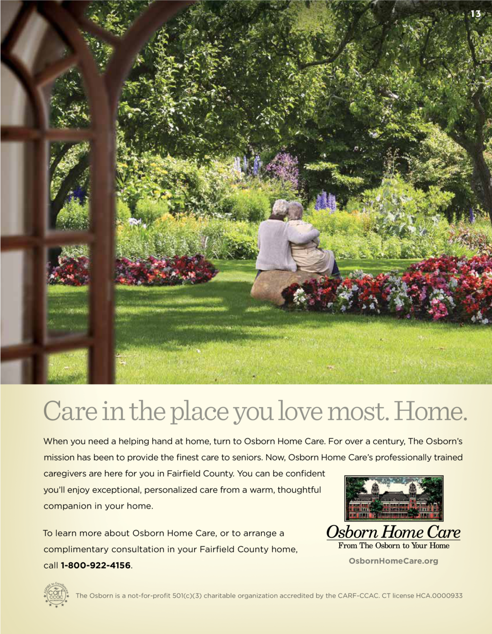 13  Care in the place you love most. Home. When you need a helping hand at home, turn to Osborn Home Care. For over a cent...