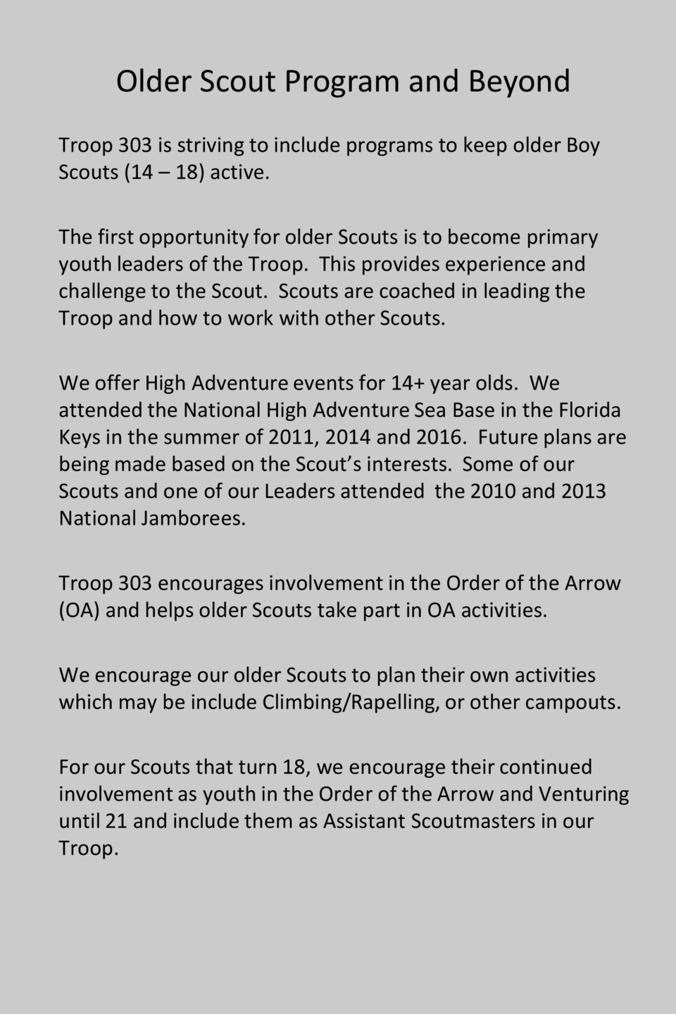 Older Scout Program and Beyond Troop 303 is striving to include programs to keep older Boy Scouts  14     18  active. The ...