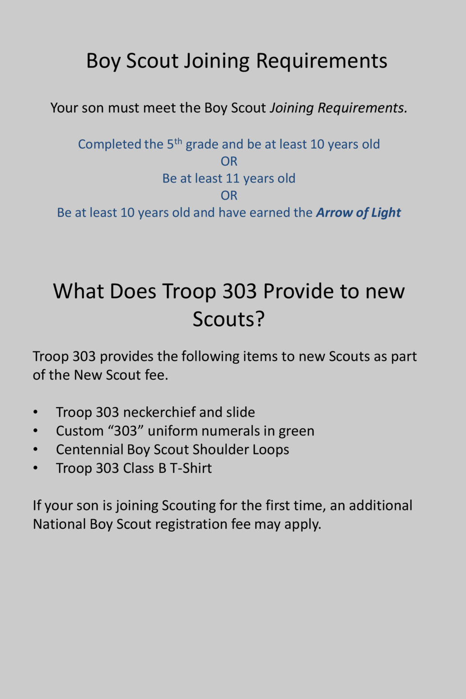 Boy Scout Joining Requirements Your son must meet the Boy Scout Joining Requirements. Completed the 5th grade and be at le...