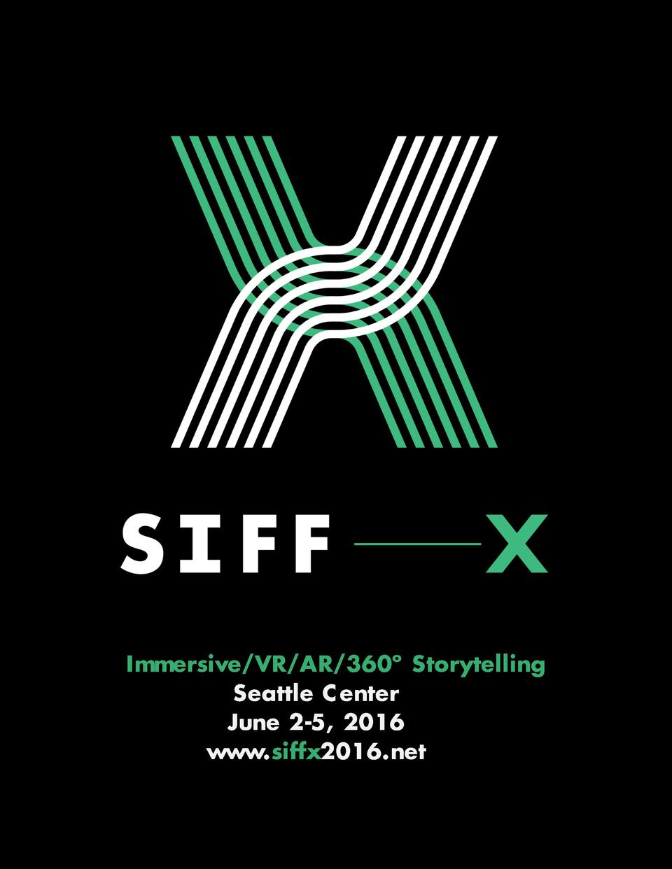 Immersive VR AR 360   Storytelling Seattle C enter June 2-5, 2016 www.siffx2016.net