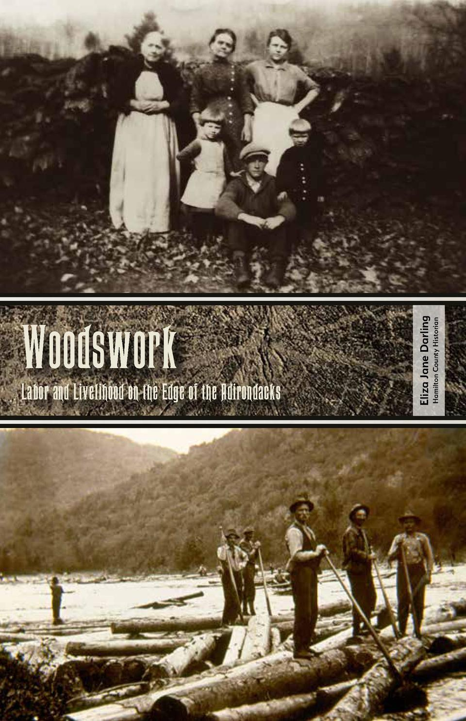 1  Hamilton County Historian  Labor and Livelihood on the Edge of the Adirondacks  Eliza Jane Darling  Woodswork